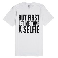 But First, Let Me Take A Selfie T-shirt (idc712325)-White T-Shirt