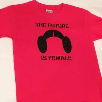 The Future Is Female (Princess Leia/Star Wars twist) - Youth and Adult sizes available!
