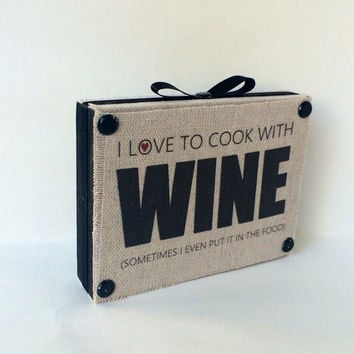 I Love To Cook With Wine Decorative Wooden Shelf Sitter. unique and funny wooden sign for the home. Printed fabric rustic decor
