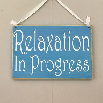 10x8 Relaxation In Progress Wood Sign