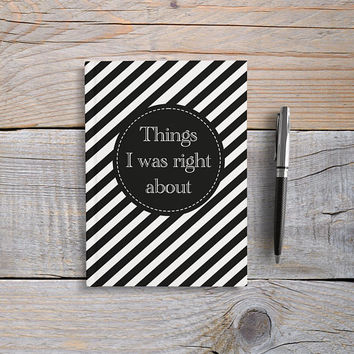 Things I was right about - Writing Journal, Hardcover Notebook, Sketchbook, Cute Journal, Funny Journal, Blank or Lined Pages, 5x7 diary