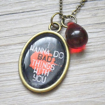 I Wanna Do Bad Things With You photo resin with bloody red teardrop bead pendant necklace