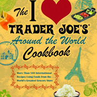I LOVE TRADER JOES AROUND THE WORLD COOKBOOK