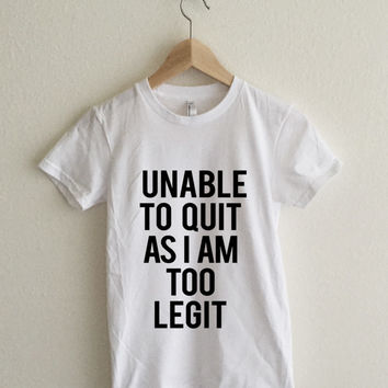 Unable To Quit As I Am Too Legit Men's T-Shirt