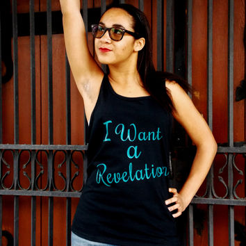 I Want a Revelation Tank Top. Hamilton Quote Musical Theater Shirt, Fandom Shirt. Unisex Sizing.