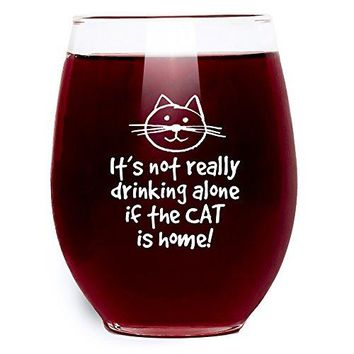 Itrsquos Not Really Drinking Alone If The Cat Is Home Wine Glass  Stemless  Large Pour 15 oz Funny Gift Idea for Cat Lovers