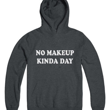 No make up kinda day Hoodies womens girls tumblr fashion funny dope swag fresh gift present style yoga gym fitness work out