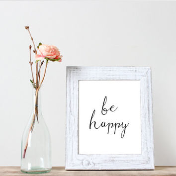 Be happy printable quote Black and white calligraphy print Wall art Word art Home art motivational poster Instant download Typographic print
