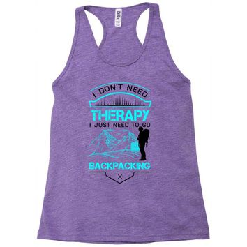 I Dont Need Therapy I Just Need Backpacking Racerback Tank