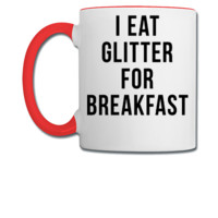 I Eat Glitter For Breakfast - Coffee/Tea Mug