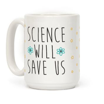 SCIENCE WILL SAVE US MUG