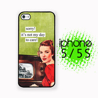 Sorry Not my day to care iPhone 5S Case | iPhone 5  Plastic or Rubber Hard Case White or Black Sassy Brazen Broad Case