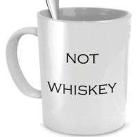 Not Whiskey Coffee Mug