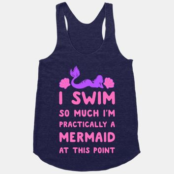 I Swim so Much I Am Practically a Mermaid at This Point