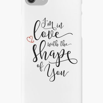 'I'm in Love with the Shape of You ' iPhone Case/Skin by sheeranstyle