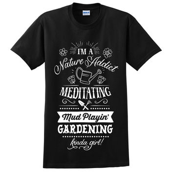 I am a nature addict meditating mud playin gardening kinda girl t shirt funny cool outfit for her