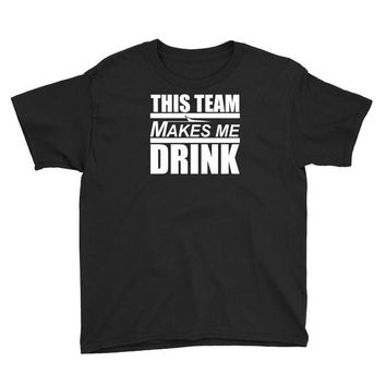 this team makes me drink Youth Tee