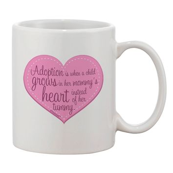 Adoption is When - Mom and Daughter Quote Printed 11oz Coffee Mug by TooLoud