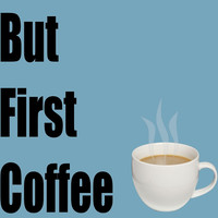 But First Coffee - (Designs4You) by Skandar223