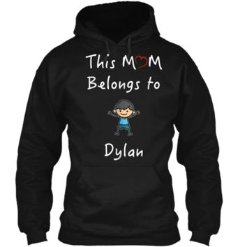 This Mom Belongs To Dylan T-Shirt Mother Love Son Gift Pullover Hoodie 8 oz
