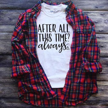 After All This Time? Always Adult Shirt