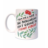 Give Me a Refill, the Patriarchy Isn't Going to Fight Itself Ceramic Mug with Flower and Leaves