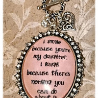 I Smile Because You're My Daughter. I Laugh Because There's Nothing You Can Do About It. - gift from mom, mom daughter gift, pink necklace