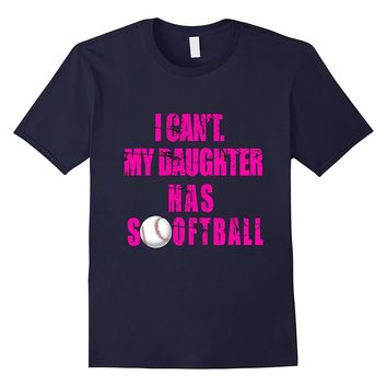 I Can't My Daughter Has Softball for Softball Mom or Dad