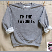 I'm the FAVORITE. Unisex Heather Grey Sweatshirt. Mens Womens Clothing. favorite daughter. favorite son. favorite friend. favorite Aunt