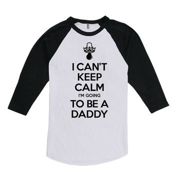 Pregnancy Announcement Shirt Baby Announcement I Can't Keep Calm I'm Going To Be A Daddy Shirt American Apparel Unisex Raglan MAT-568