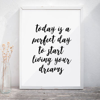Today Is a perfect day to start living your dreams Office Decor Office Print Typography Wall Art Art Print Motivational Art Home Decor
