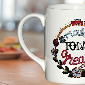 Make Today Great  Coffee Mug