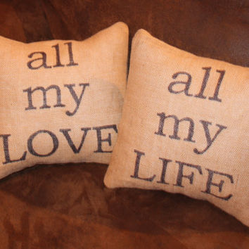 "Burlap Pilow Cover Set, all my Love, all my Life, 12"" insert included"