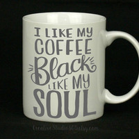 I like my coffee black like my soul - coffee mug - unique coffee mug - funny mug - cute mug