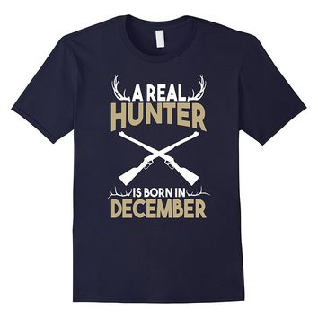 A Real Hunter is Born in December Outdoors T-Shirt