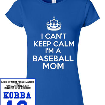 I can't Keep Calm I'm A baseball MOM Free name & Number personalization for back Great Baseball Mom t Shirt little league softball t shirts