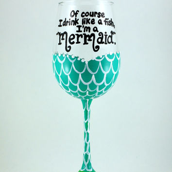 MERMAID GLASS, Of Course I Drink Like A Fish, I'm a Mermaid, Beach house surfer girl nautical fun wine glass hand painted