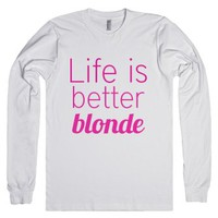 Life Is Better Blonde-Unisex White T-Shirt
