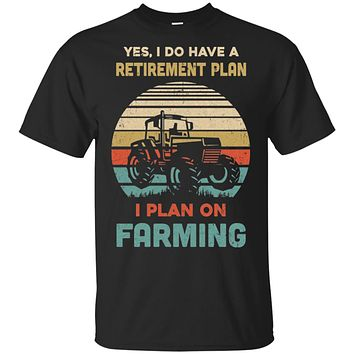 Vintage Yes I Do Have A Retirement Plan On Farming