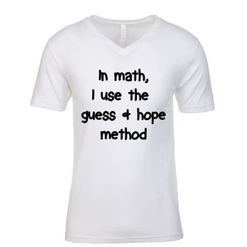 In Math I Use The Guess And Hope Method  Men's V Neck