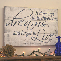 It Does Not Do To Dwell On Dreams Pallet Sign Albus Dumbledore Quote Inspirational Wood Sign Harry Potter Wood Wallhanging Shabby Chic