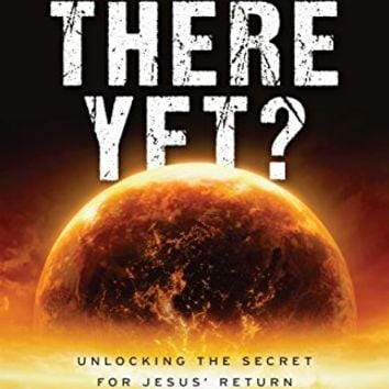 Are We There Yet?: Unlocking The Secret To Jesus' Return Kindle Edition