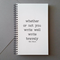 Write bravely, Bill Stout quote Journal, wire bound notebook, personal diary, jotter, white bound journal, spiral notebook, handmade journal