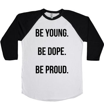 Be Young Be Dope Be Proud  Unisex Baseball Tee