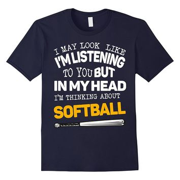 In My Head I'm Thinking About Softball Shirt