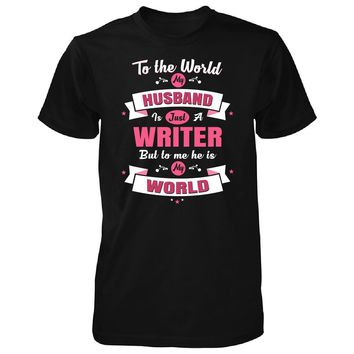 My Husband Is A Writer, He Is My World - Unisex Tshirt