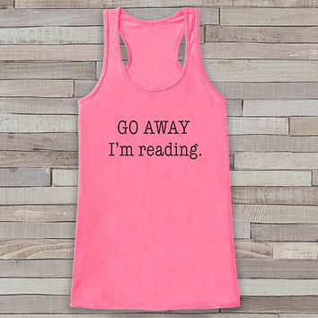 Go Away, I'm Reading Tank Top - Book Lover Gift Idea - Women's Shirt - Gift for Her - Gift for Mom - Novelty Book Worm Tank - Funny Tshirts