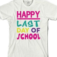 HAPPY LAST DAY OF SCHOOL