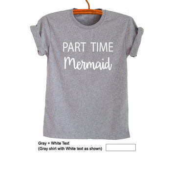 Part time Mermaid TShirt Top Little Mermaid Trendy Fresh Tops Womens Teenager Fashion Sassy Cute Party Instagram Youtuber Twitter Polyvore