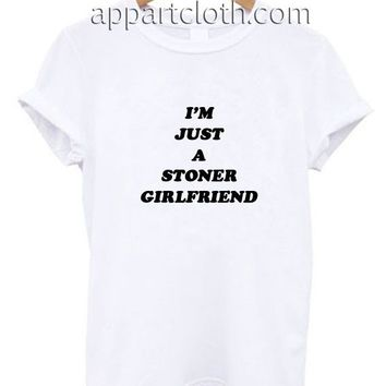 I'm just a stoner girlfriend Funny Shirts, Funny America Shirts